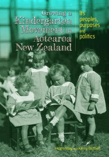 Book cover of Growing a kindergarten movement in Aotearoa New Zealand: Its peoples, purposes, and politics